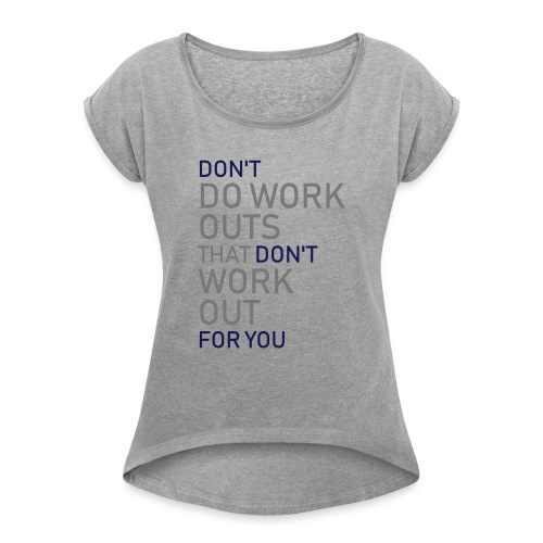 Don't do workouts - Women's T-Shirt with rolled up sleeves