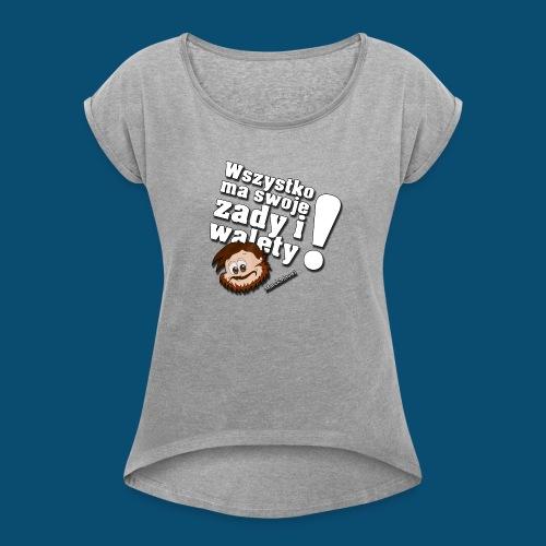 Wszystko ma swoje zady i walety - Koszulka damska z lekko podwiniętymi rękawami