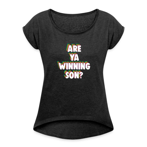 Are Ya Winning, Son? Meme - Women's T-Shirt with rolled up sleeves