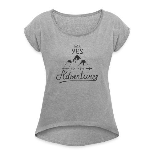 say_yes_to_new_adventures - Frauen T-Shirt mit gerollten Ärmeln