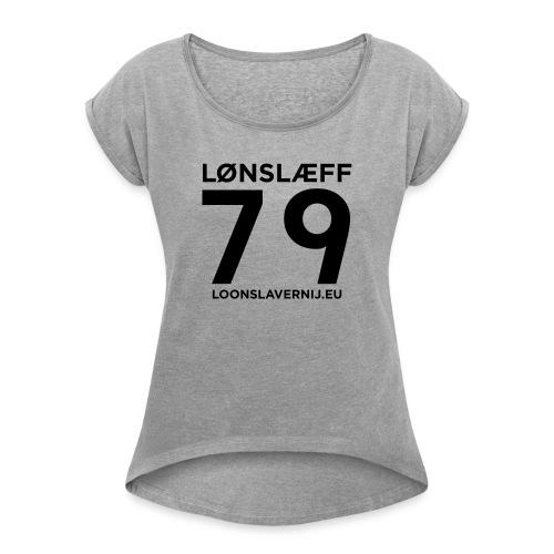 100014365_129748846_loons - Vrouwen T-shirt met opgerolde mouwen