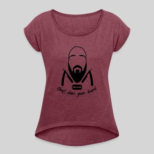 Don't shave your beard - Naisten T-paita, jossa rullatut hihat