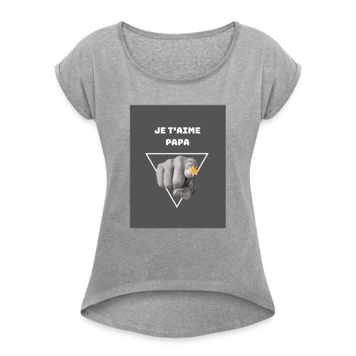 Je t'aime papa - T-shirt à manches retroussées Femme