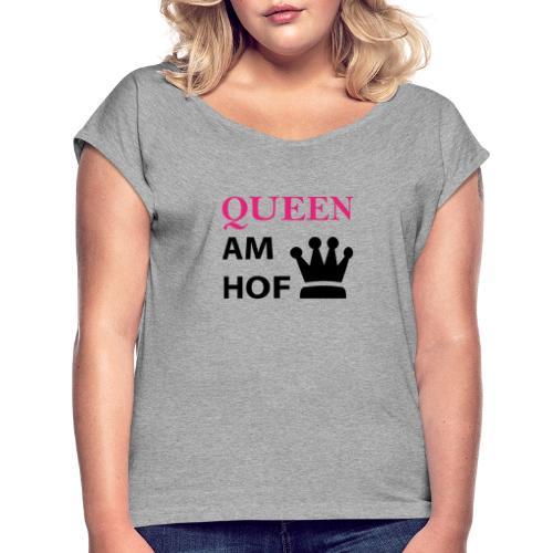 Queen am Hof - Frauen T-Shirt mit gerollten Ärmeln