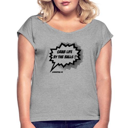 Das Leben an den Eier Packen - Frauen T-Shirt mit gerollten Ärmeln