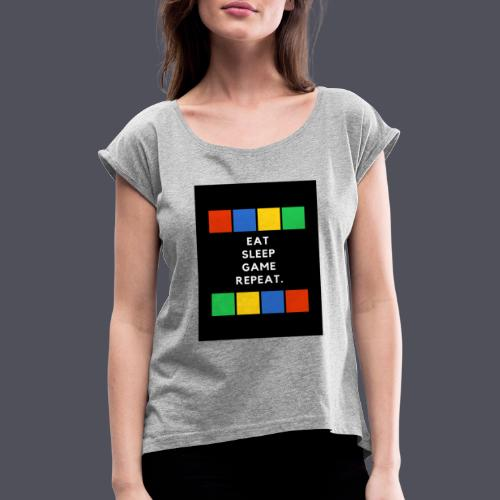 Eat, Sleep, Game, Repeat T-shirt - Women's T-Shirt with rolled up sleeves