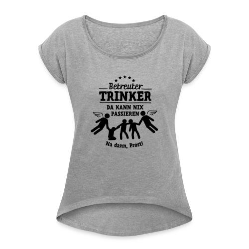 betreuter-trinker - Frauen T-Shirt mit gerollten Ärmeln