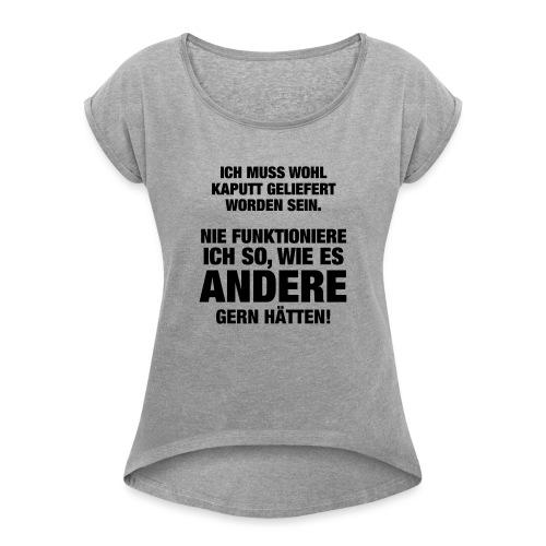Ich muss wohl kaputt geliefert... (Spruch) - Frauen T-Shirt mit gerollten Ärmeln