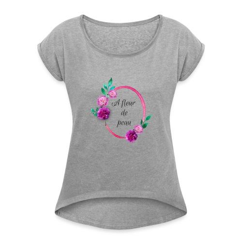a fleur de peau - T-shirt à manches retroussées Femme
