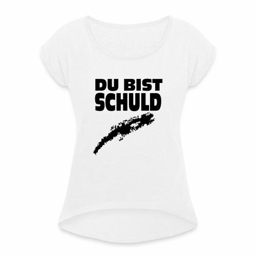 Du bist Schuld - Frauen T-Shirt mit gerollten Ärmeln