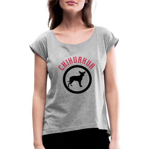 Chihuahua 2c - Frauen T-Shirt mit gerollten Ärmeln