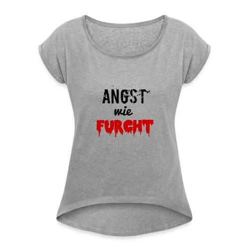 angstwiefurcht_v1 - Frauen T-Shirt mit gerollten Ärmeln