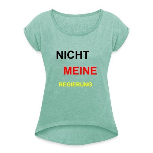 NICHT MEINE REGIERUNG - Frauen T-Shirt mit gerollten Ärmeln