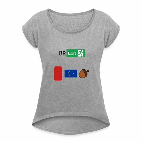 Can EU nut ? - Women's T-Shirt with rolled up sleeves