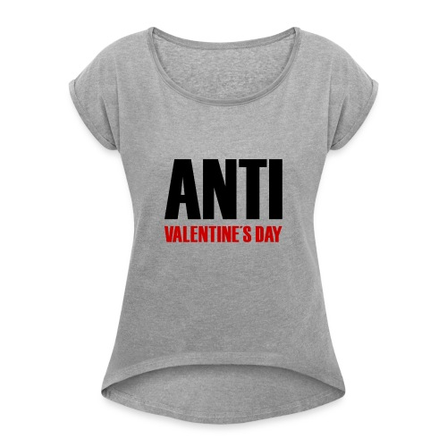 Anti Valentine's Day - Frauen T-Shirt mit gerollten Ärmeln