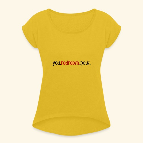 you redroom now - Women's T-Shirt with rolled up sleeves