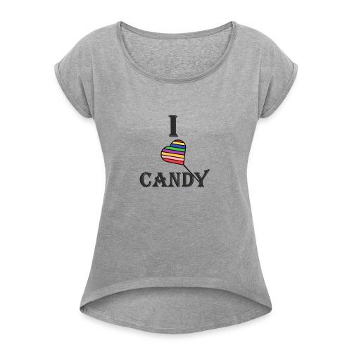 I love candy - Naisten T-paita, jossa rullatut hihat