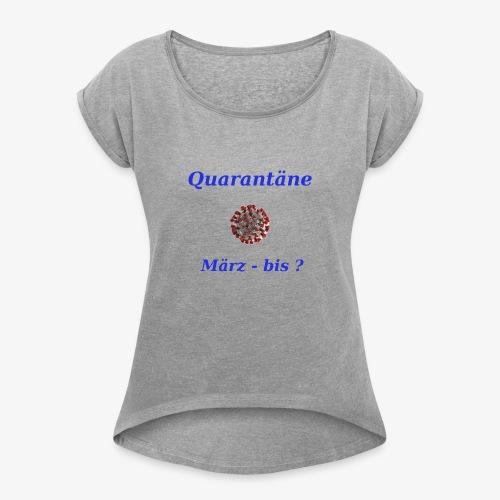 Quarantäne - Frauen T-Shirt mit gerollten Ärmeln