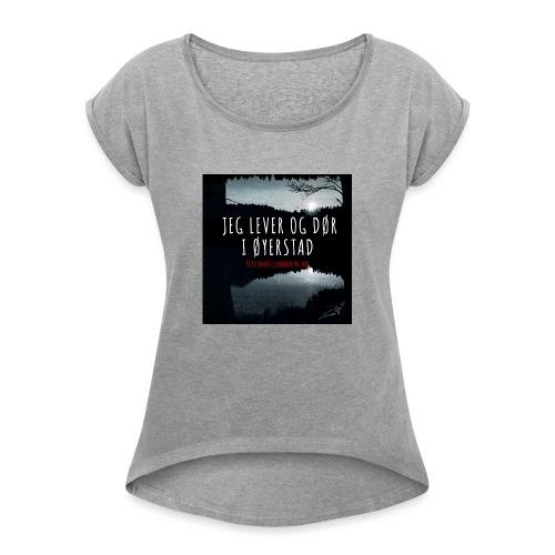 Jeg bor og dør i Øyerstad - T-skjorte med rulleermer for kvinner