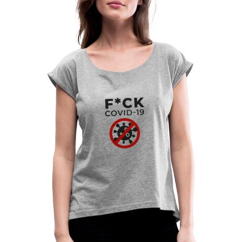 F*CK COVID-19 (DR27) - Frauen T-Shirt mit gerollten Ärmeln