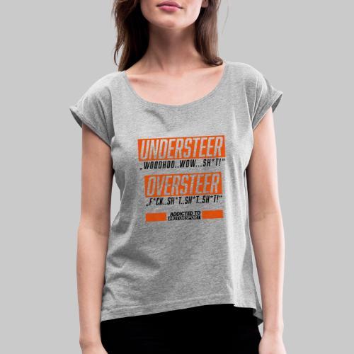 understeer oversteer - Frauen T-Shirt mit gerollten Ärmeln