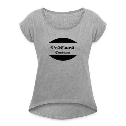 west coast customs - Women's T-Shirt with rolled up sleeves
