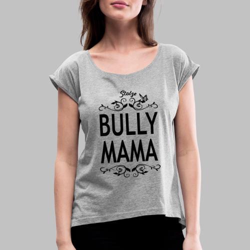 STOLZE BULLY MAMA - Black Edition - Frauen T-Shirt mit gerollten Ärmeln