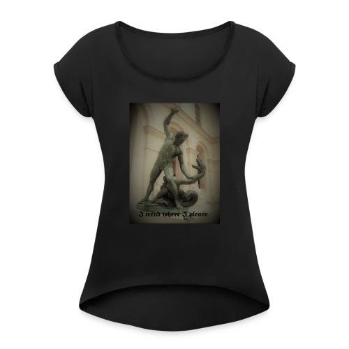 I tread where I please - Naisten T-paita, jossa rullatut hihat