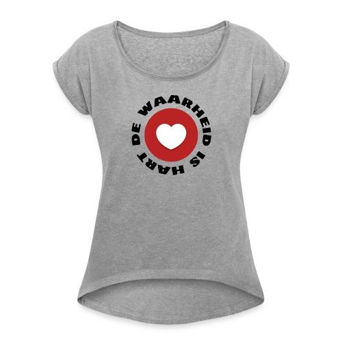 De waarheid is hart - Vrouwen T-shirt met opgerolde mouwen