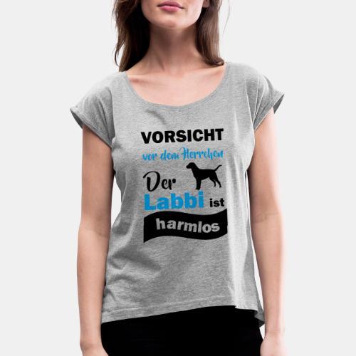 Vorsicht vor dem Herrchen Der Labbi ist harmlos - Frauen T-Shirt mit gerollten Ärmeln