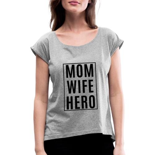 Mom-Wife-Hero Schwarz - Frauen T-Shirt mit gerollten Ärmeln