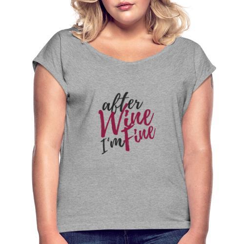 After Wine I'm Fine - Frauen T-Shirt mit gerollten Ärmeln