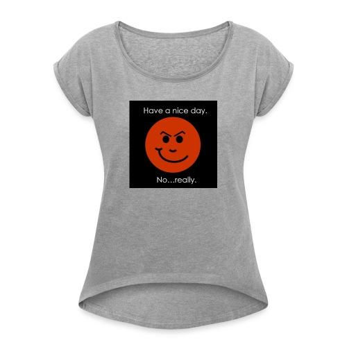 Have a nice day - Dame T-shirt med rulleærmer