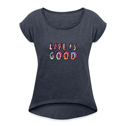 LifeIsGood - Women's T-Shirt with rolled up sleeves