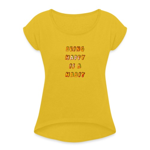 being happy is a habit - Women's T-Shirt with rolled up sleeves