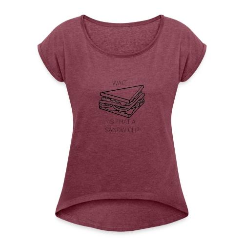 Sandwich - Vrouwen T-shirt met opgerolde mouwen