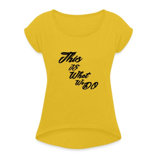 this is what we do bmx mountain bike skater tshirt - Women's T-Shirt with rolled up sleeves