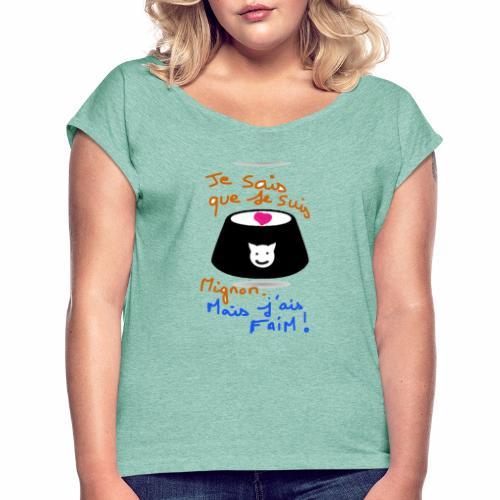 Je sais que je suis mignon, mais j'ai faim ! - T-shirt à manches retroussées Femme