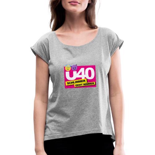 Ü 40 Schlimmer geht nimmer - Frauen T-Shirt mit gerollten Ärmeln