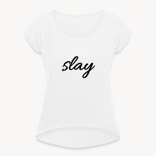 SLAY - Naisten T-paita, jossa rullatut hihat
