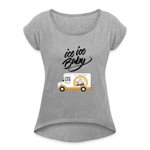 Ice Truck – Ice Ice Baby - Frauen T-Shirt mit gerollten Ärmeln