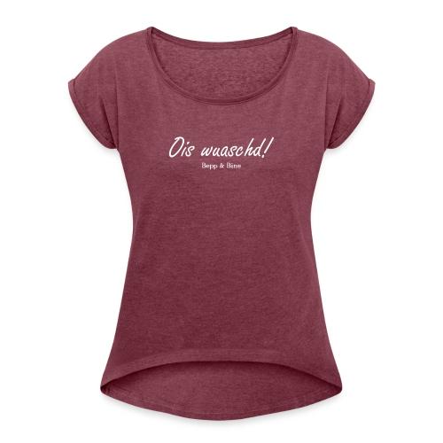 ois wuaschd - Frauen T-Shirt mit gerollten Ärmeln