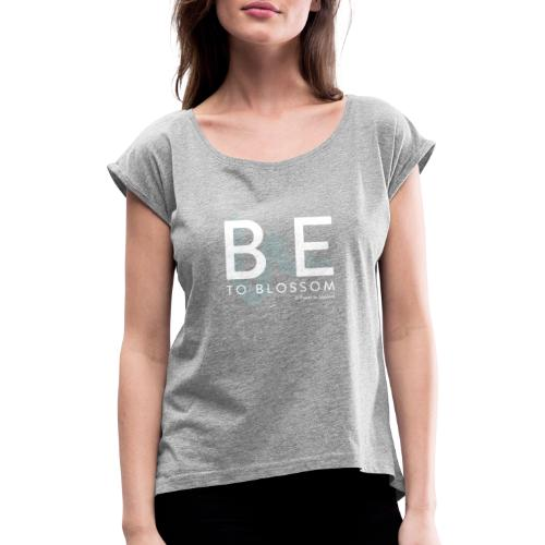 be to blossom swoosh (white) - Women's T-Shirt with rolled up sleeves