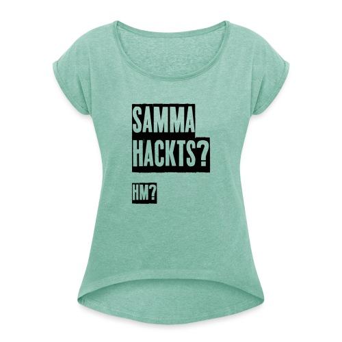 Samma Hackts (Spruch) - Frauen T-Shirt mit gerollten Ärmeln