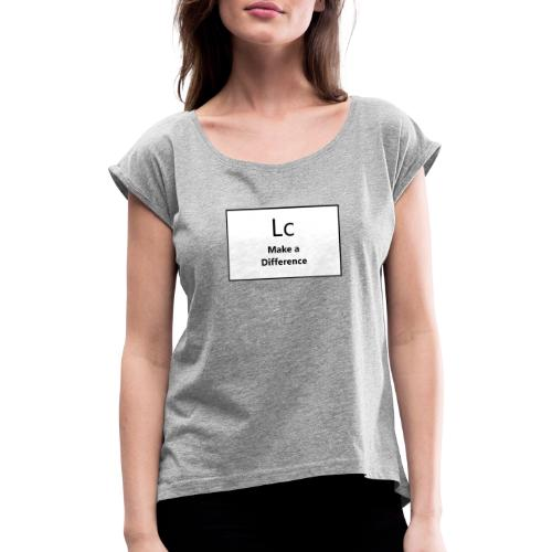 LC make a difference - Women's T-Shirt with rolled up sleeves