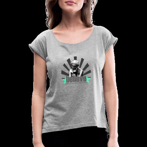 believe 3 - Frauen T-Shirt mit gerollten Ärmeln