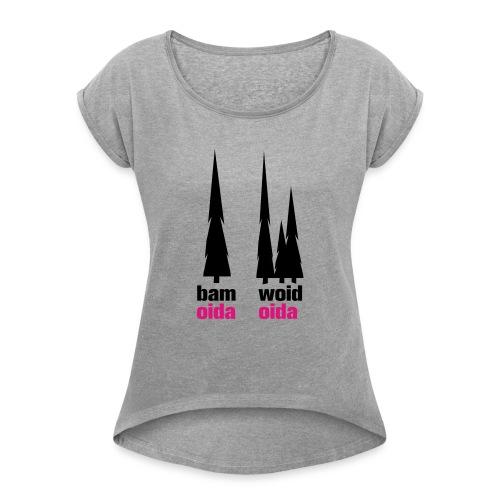 bam oida - woid oida - Frauen T-Shirt mit gerollten Ärmeln