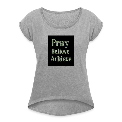 Pray believe achieve - Women's T-Shirt with rolled up sleeves