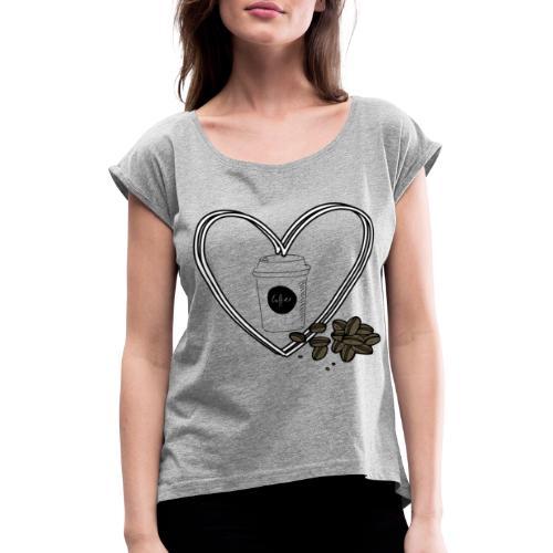 I love Coffee - Frauen T-Shirt mit gerollten Ärmeln