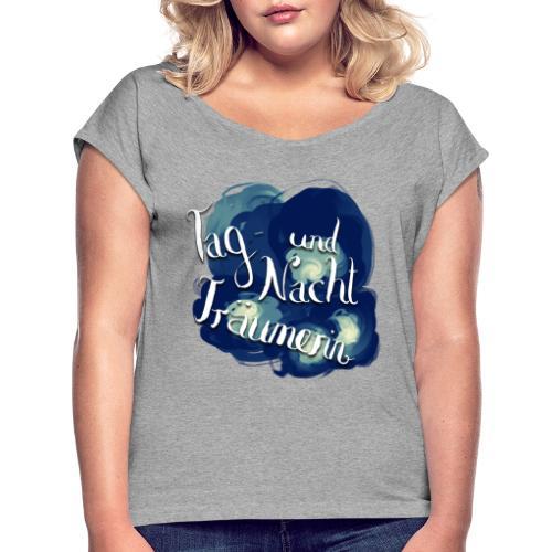 Tag- und Nachtträumerin - Frauen T-Shirt mit gerollten Ärmeln